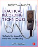 Practical Recording Techniques : The Step-by-Step Approach to Professional Audio Recording, Bartlett, Bruce and Bartlett, Jenny, 0240811445