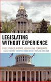 Legislating Without Experience : Case Studies in State Legislative Term Limits, , 0739111442