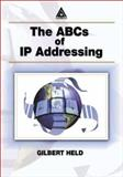 The ABCs of IP Addressing, Held, Gilbert, 0849311446