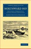 Northward Ho! : Including a Narrative of Captain Phipps's Expedition, Markham, Albert Hastings, 1108071449