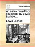 An Essay on Military Education by Lewis Lochée, Lewis Lochée, 1140891448