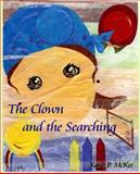 The Clown and the Searching, Kaye McKee, 1479331449
