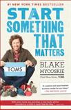 Start Something That Matters, Blake Mycoskie, 0812981448