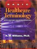 Basic Healthcare Terminology : With Anatomy Coloring Exercises, Williams, Whitney and Williams, Valerie, 0815191448