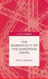 The Normativity of the European Union, Eriksen, Erik, 1137391448