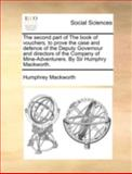 The Second Part of the Book of Vouchers, to Prove the Case and Defence of the Deputy Governour and Directors of the Company of Mine-Adventurers by Si, Humphrey MacKworth, 1170411444