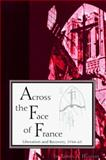 Across the Face of France : Liberation and Recovery, 1944-63, Huston, James A., 1557531447