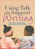 Using Talk to Support Writing, Fisher, Ros and Larkin, Shirley, 1849201447