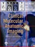 Clinical Molecular Anatomic Imaging : PET, PET/CT, and SPECT/CT, Von Schulthess, Gustav K., 0781741440