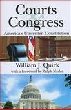 Courts and Congress : America's Unwritten Constitution, Quirk, William J., 1412811449