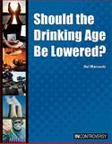 Should the Drinking Age Be Lowered?, Hal Marcovitz, 1601521448