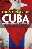 Cuba : Between Reform and Revolution, Pérez, Louis A., 0199301441
