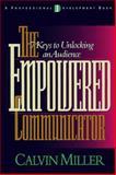 The Empowered Communicator : 7 Keys to Unlocking an Audience, Miller, Calvin, 0805411445