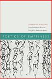 Poetics of Emptiness : Transformations of Asian Thought in American Poetry, Stalling, Jonathan, 0823231445