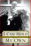 I Can Hold My Own, Edward A. Nowatzki, 146698144X