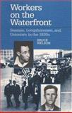 Workers on the Waterfront : Seamen, Longshoremen, and Unionism in the 1930s, Nelson, Bruce, 0252061446