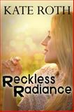 Reckless Radiance, Roth, Kate, 0991151445