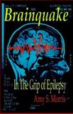 Brainquake : In the Grip of Epilepsy, Morris, Amy S., 1401071449