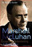 Marshall McLuhan - Escape Into Understanding, W. Terrence Gordon, 1584231440