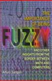 The Importance of Being Fuzzy - And Other Insights from the Border Between Math and Computers, Sangalli, Arturo, 0691001448