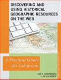 Discovering and Using Historical Geographic Resources on the Web, Eva Dodsworth and Larry Wyman Laliberté, 0810891441