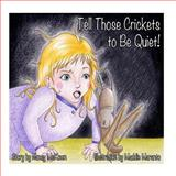Tell Those Crickets to Be Quiet!, Nancy McKown, 1492771449