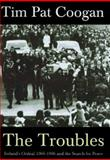 The Troubles : Ireland's Ordeal 1966-1996 and the Search for Peace, Coogan, Tim Pat, 1570981442