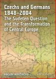 Czechs and Germans,1848-2004 : The Sudeten Question and the Transformation of Central Europe, Houzvicka, Václav, 8024621444