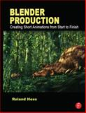 Blender Production : Creating Short Animations from Start to Finish, Hess, Roland, 0240821459