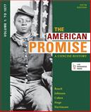 The American Promise: a Concise History, Volume 1 : To 1877, Roark, James L. and Johnson, Michael P., 1457631458