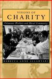 Visions of Charity : Volunteer Workers and Moral Community, Allahyari, Rebecca Anne, 0520221451