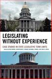 Legislating Without Experience : Case Studies in State Legislative Term Limits, , 0739111450