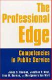The Professional Edge : Competencies for Public Service, Bowman, James S. and West, Jonathan P., 0765611457