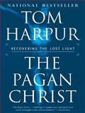 The Pagan Christ : Recovering the Lost Light, Harpur, Tom, 0887621457