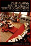 Performing South Africa's Truth Commission : Stages of Transition, Cole, Catherine M. and Roach, Joseph, 0253221455