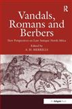 Vandals, Romans and Berbers : New Perspectives on Late Antique North Africa, Merrills, A. H., 0754641457