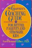 Doctor Gaffney's Coaching Guide for Better Parents and Stronger Kids, Carol Gaffney, 1885221452