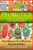 Probiotics Simplified, Case Adams Naturopath, 1936251450