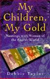 My Children, My Gold : Meetings with Women of the Fourth World, Taylor, Debbie, 0520201450