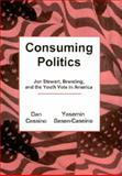 Consuming Politics : Jon Stewart, Branding, and the Youth Vote in America, Cassino, Dan and Besen-Cassino, Yasemin, 0838641458