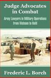 Judge Advocates in Combat : Army Lawyers in Military Operations from Vietnam to Haiti, Borch, Frederic, 1410211452