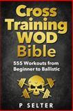 Cross Training WOD Bible, P. Selter, 149607145X