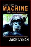 I Am Not a Machine : Thinking Without Words, Lynch, Jack, 1593301456