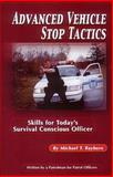 Advanced Vehicle Stop Tactics : Skills for Today's Survival Conscious Officer, Rayburn, Michael T., 1889031453