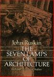 The Seven Lamps of Architecture, John Ruskin, 048626145X
