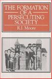 The Formation of a Persecuting Society : Power and Deviance in Western Europe, 950-1250, Moore, R. I., 0631171452