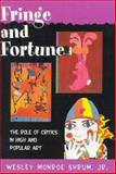 Fringe and Fortune : The Role of Critics in High and Popular Art, Shrum, Wesley M., Jr., 0691021457