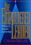 The Empowered Leader : 10 Steps to Servant Leadership, Miller, Calvin, 0805411453