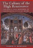 The Culture of the High Renaissance : Ancients and Moderns in Sixteenth-Century Rome, Rowland, Ingrid D., 0521581451