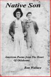 Native Son : American Poems from the Heart of Oklahoma, Wallace, Ron, 0975931458